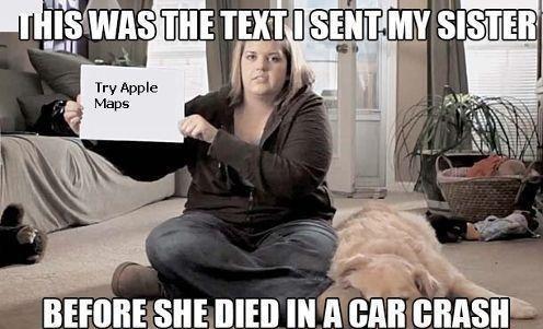 bad idea,sent my sister,car crash,try apple maps