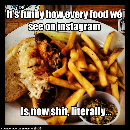 It's funny how every food we see on instagram