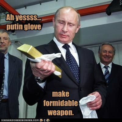 kill you,glove,gold bar,weapon,Vladimir Putin