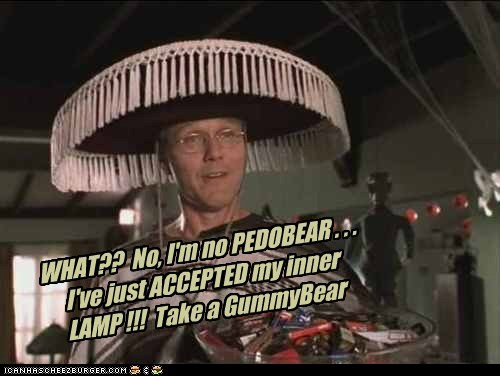 WHAT??  No, I'm no PEDOBEAR . . . I've just ACCEPTED my inner LAMP !!!  Take a GummyBear
