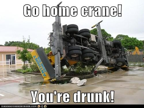 Go home crane!  You're drunk!