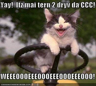 Yay!  Itz mai tern 2 dryv da CCC!  WEEEOOOEEEOOOEEEOOOEEEOOO!