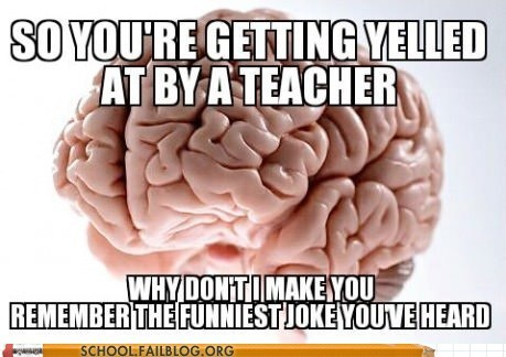 chewed out,teacher,brain,funny