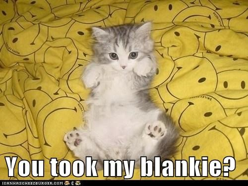 You took my blankie?
