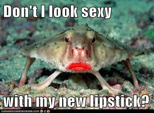 Don't I look sexy  with my new lipstick?