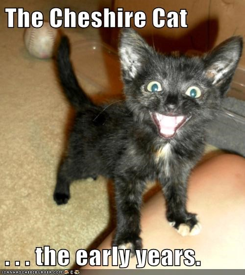 The Cheshire Cat  . . . the early years.