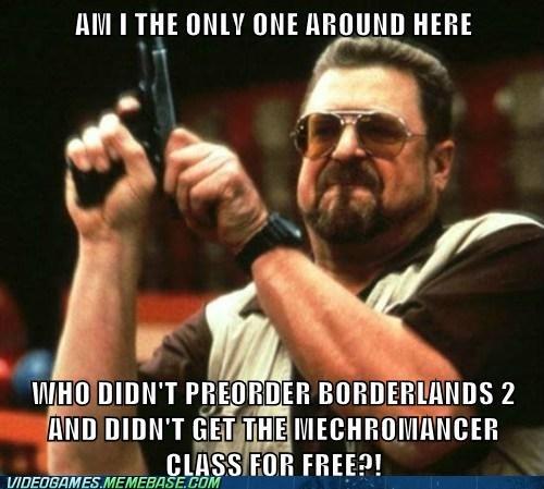 meme,borderlands 2,mechromancer,preorder