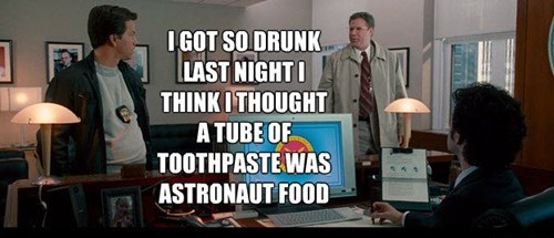toothpaste,astronaut food,too drunk,the other guys,Will Ferrell