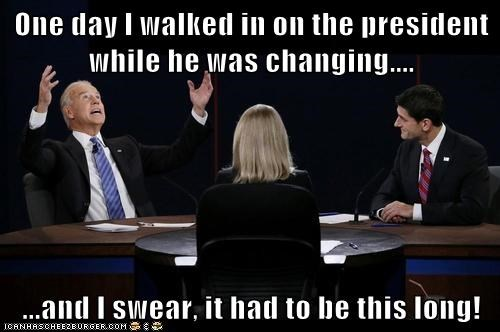 One day I walked in on the president while he was changing....  ...and I swear, it had to be this long!