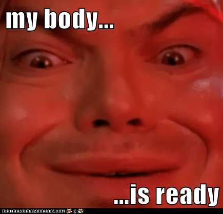 my body...  ...is ready