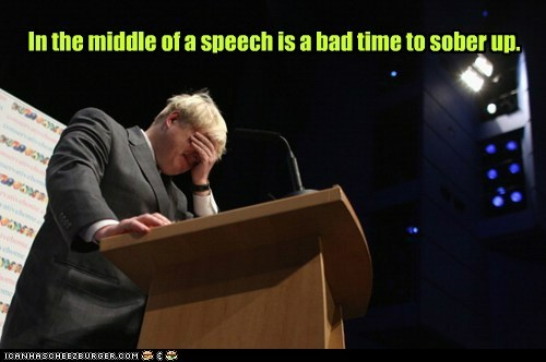 In the middle of a speech is a bad time to sober up.