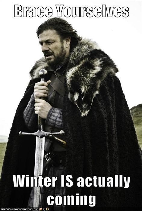 Brace Yourselves  Winter IS actually coming