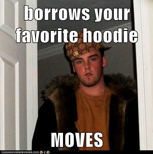 borrows your favorite hoodie  MOVES