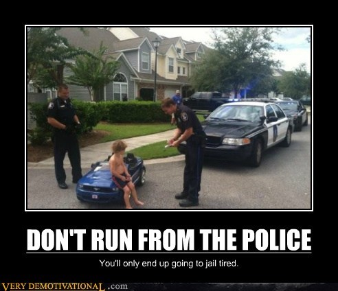 police,tired,run,bad idea