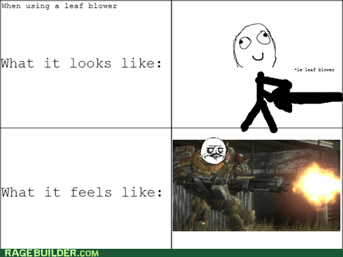 video games,leaf blower,me gusta,how it feels