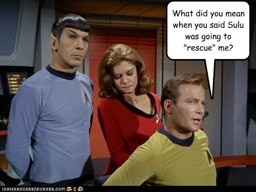 "What did you mean when you said Sulu was going to ""rescue"" me?"
