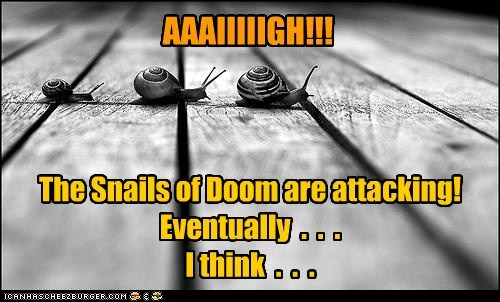 snails,scary,hard to tell,doom,attacking,crawling,slow,eventually