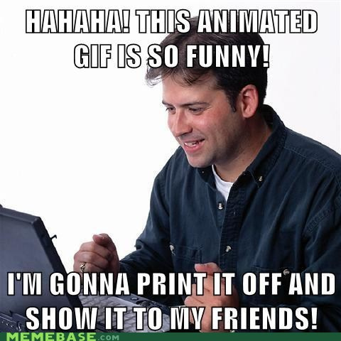 Net Noob,print,gifs,friends,yea right friends