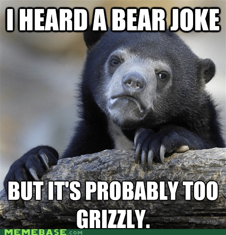 It's BEAR-ly even funny.