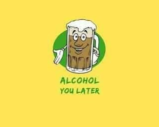 alcohol you later,beer,see what you did there