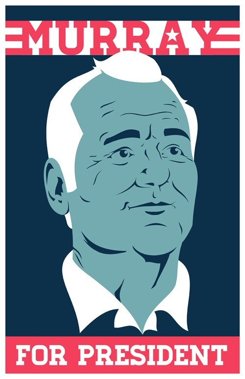 bill murray,president,campaign,poster,hope