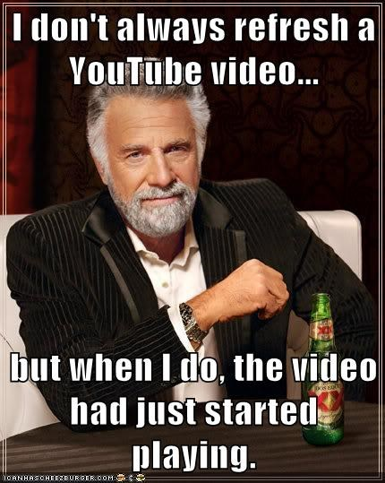 I don't always refresh a YouTube video...  but when I do, the video had just started playing.