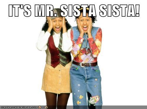 IT'S MR. SISTA SISTA!