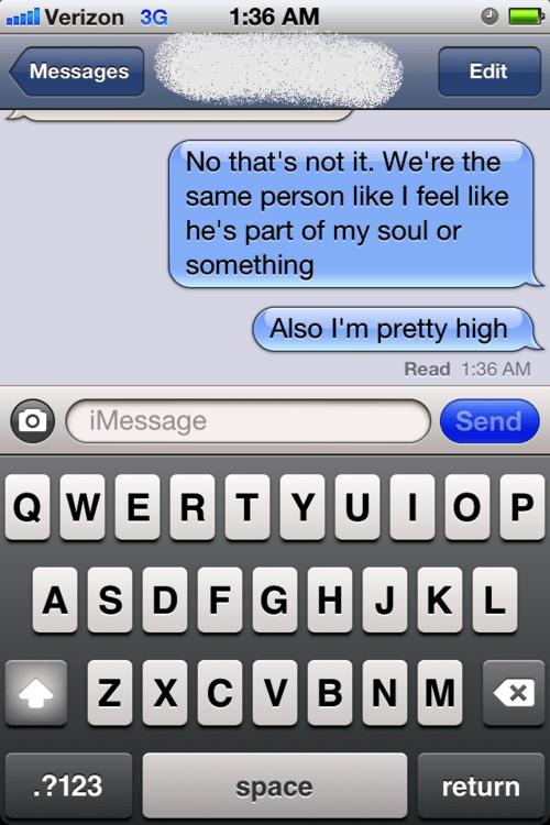 high,same person,part of your soul,marijuana,iPhones
