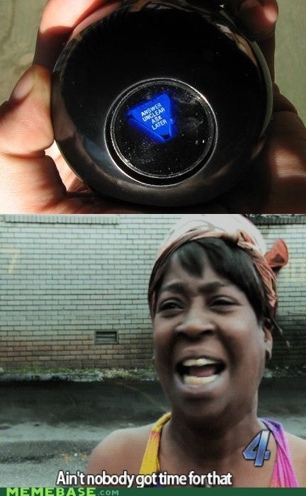 MAGIC 8-BALL,vriska,aint-nobody,time for that,questions,answers