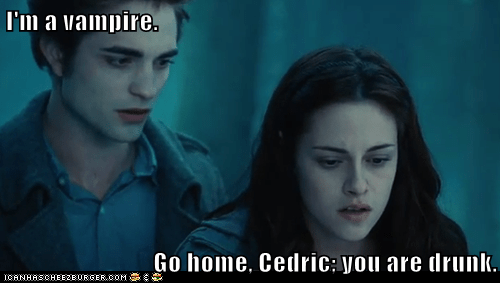 go home you're drunk,kristen stewart,edward cullen,vampire,cedric diggory,robert pattinson,twilight,bella swan
