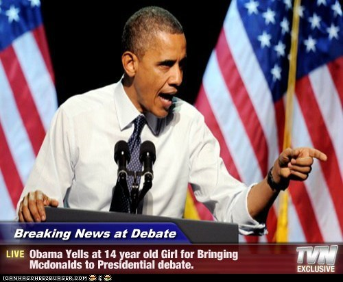 Breaking News at Debate - Obama Yells at 14 year old Girl for Bringing Mcdonalds to Presidential debate.