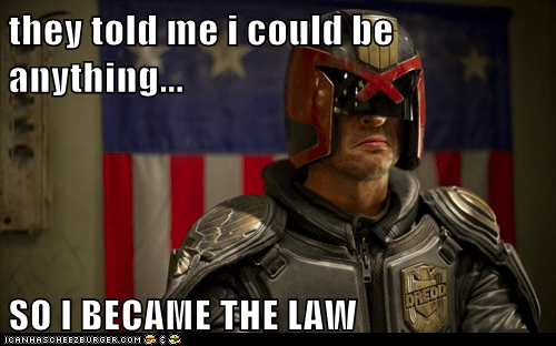 they told me i could be anything...  SO I BECAME THE LAW