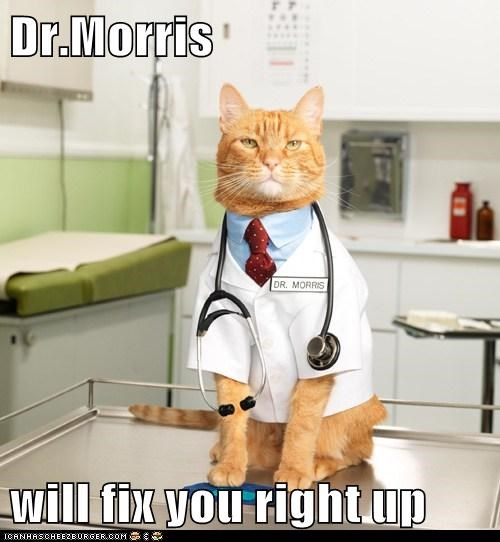 Dr.Morris  will fix you right up