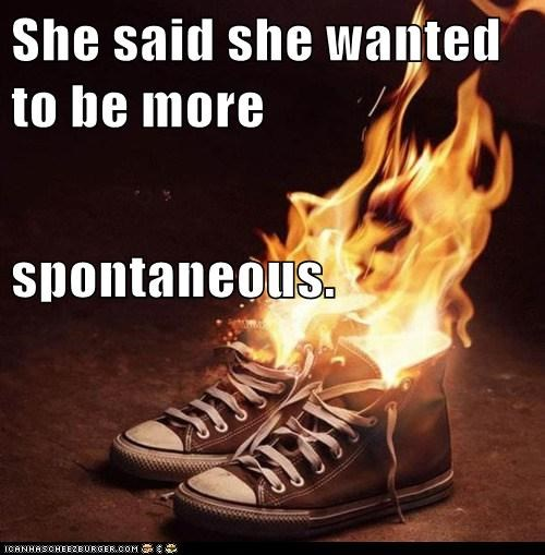 She said she wanted to be more  spontaneous.
