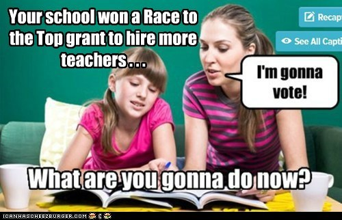 Your school won a Race to the Top grant to hire more teachers . . .