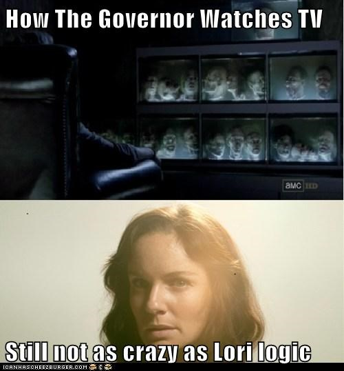 How The Governor Watches TV  Still not as crazy as Lori logic