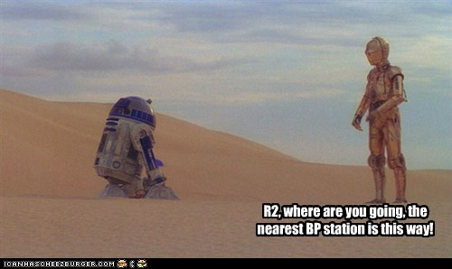 R2, where are you going, the nearest BP station is this way!