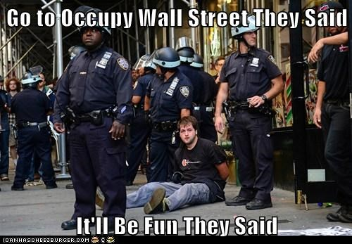 Occupy Wall Street,arrested,it will be fun they said,They Said