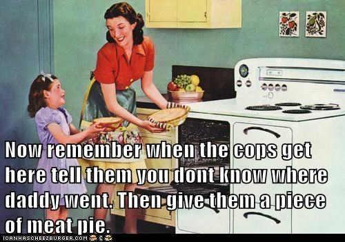 murder,daddy,stove,pie,oven,police