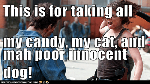 This is for taking all my candy, my cat, and mah poor innocent dog!