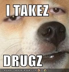 I TAKEZ  DRUGZ