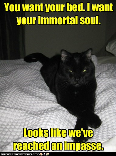 You want your bed. I want your immortal soul.