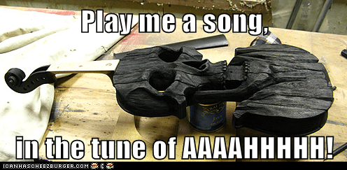 Play me a song,   in the tune of AAAAHHHHH!