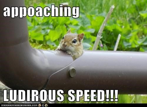 appoaching  LUDIROUS SPEED!!!