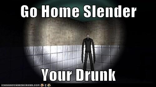Go Home Slender   Your Drunk
