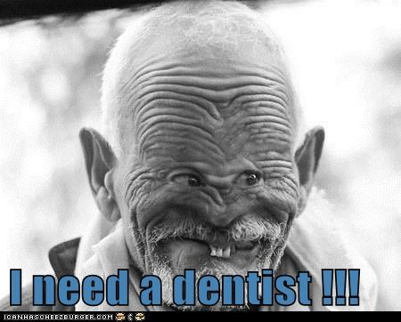 I need a dentist !!!