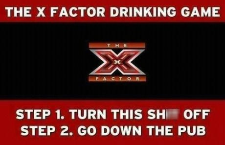 turn it off,The X Factor,drinking games,television