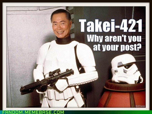 Takei-421!  Why Aren't You at Your Post?!?