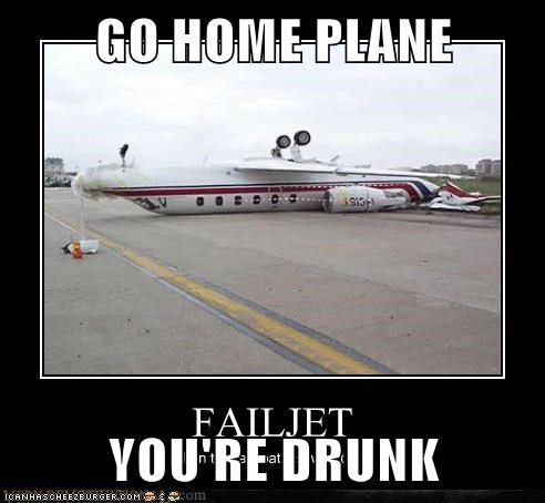 GO HOME PLANE  YOU'RE DRUNK
