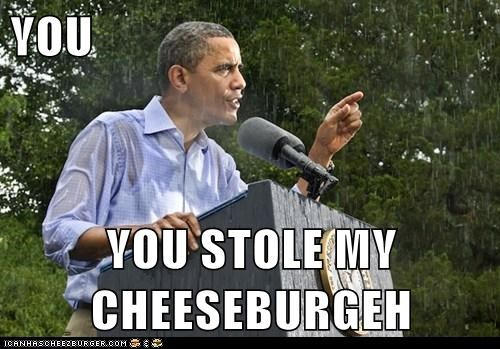 YOU  YOU STOLE MY CHEESEBURGEH